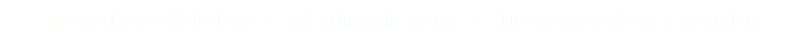 Firework Event Displays • Wedding Fireworks • Firework Products & Sparklers